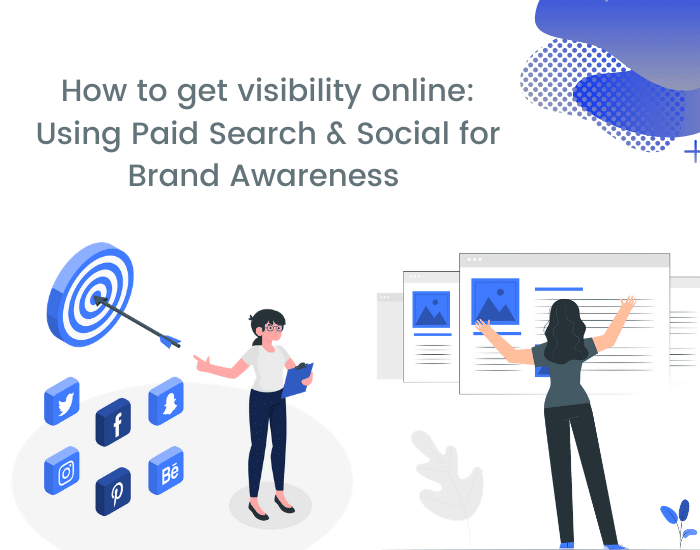 How to get visiblity online: Using Paid Search & Social for Brand Awareness